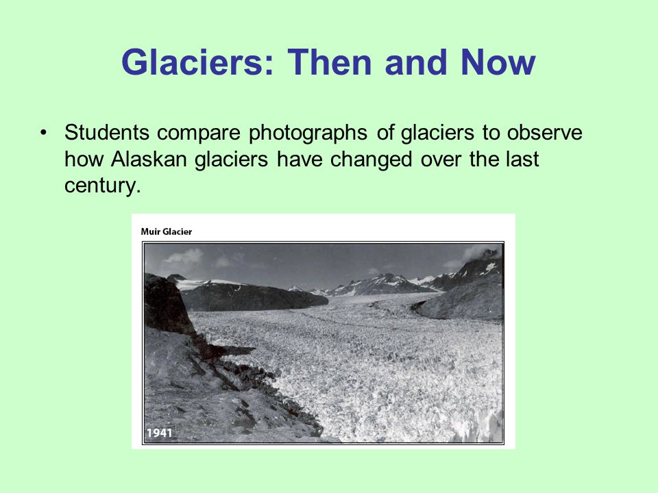 Glaciers: Then and Now Students compare photographs of glaciers to observe how Alaskan glaciers have changed over the last century.