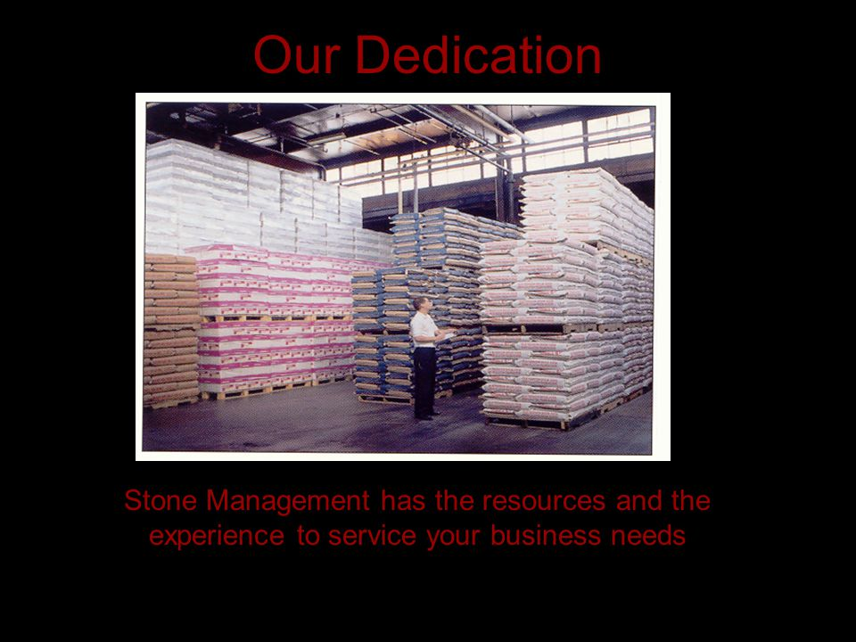 Our Dedication Stone Management has the resources and the experience to service your business needs