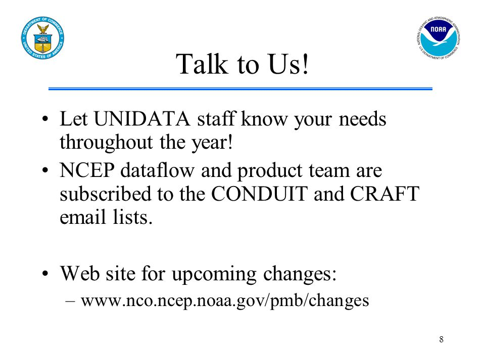 8 Talk to Us. Let UNIDATA staff know your needs throughout the year.