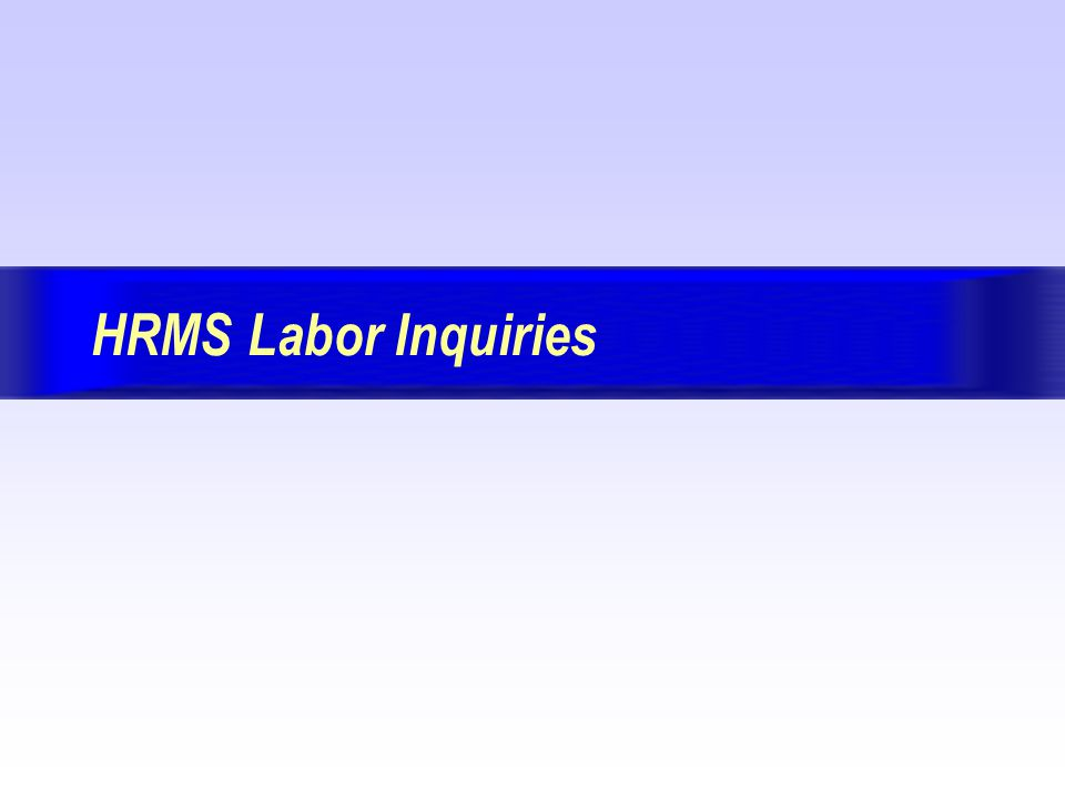 Version 7.7 May 29, 2002 BackForwardIndex Exit Page: 82 End of Session: HRMS Labor Inquiries Need information.