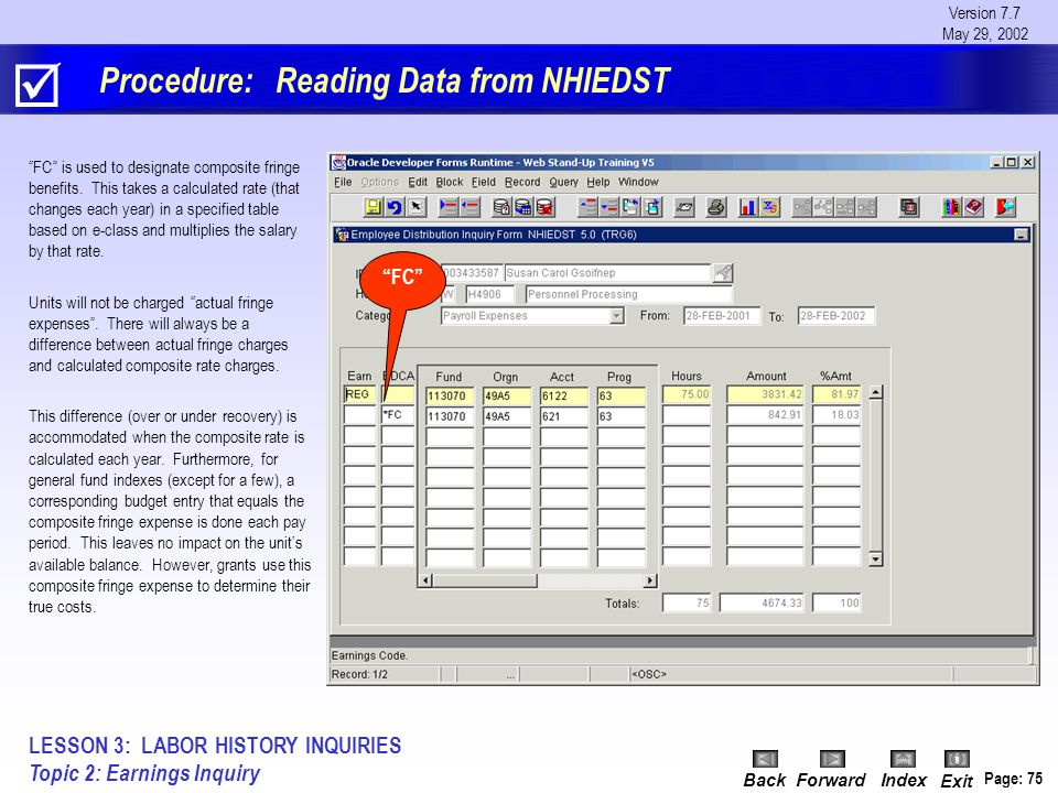 Version 7.7 May 29, 2002 BackForwardIndex Exit Page: 75 Procedure: Reading Data from NHIEDST FC is used to designate composite fringe benefits.