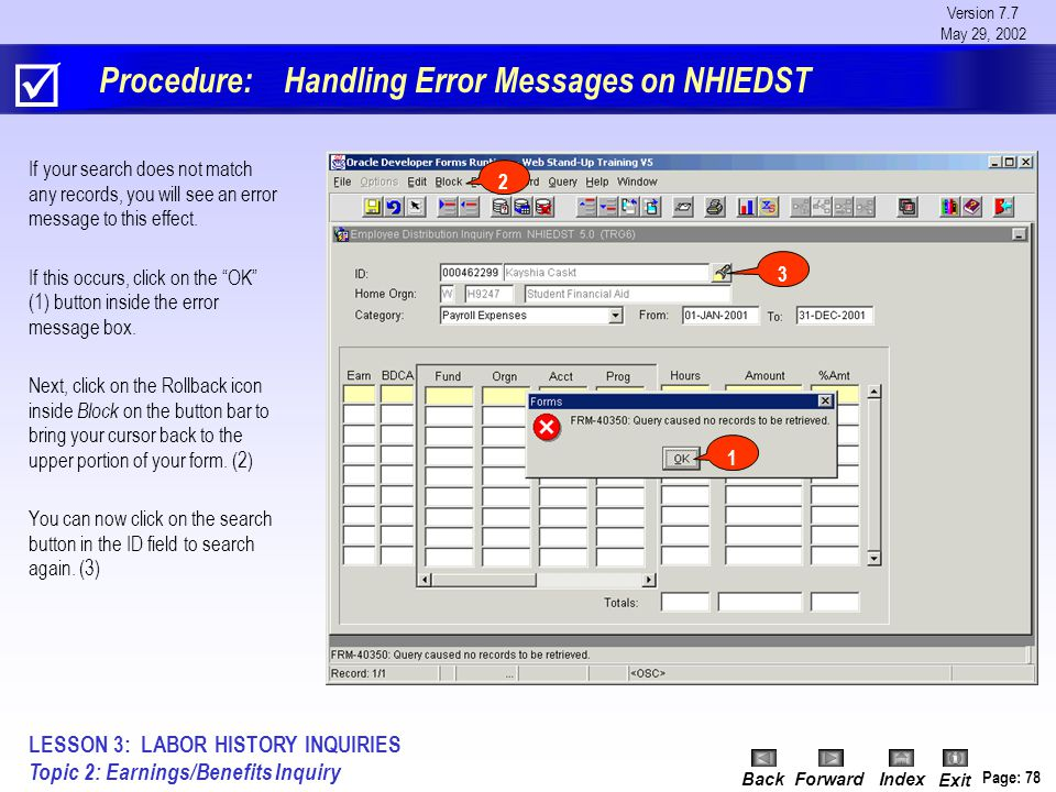 Version 7.7 May 29, 2002 BackForwardIndex Exit Page: 78 Procedure: Handling Error Messages on NHIEDST If your search does not match any records, you will see an error message to this effect.