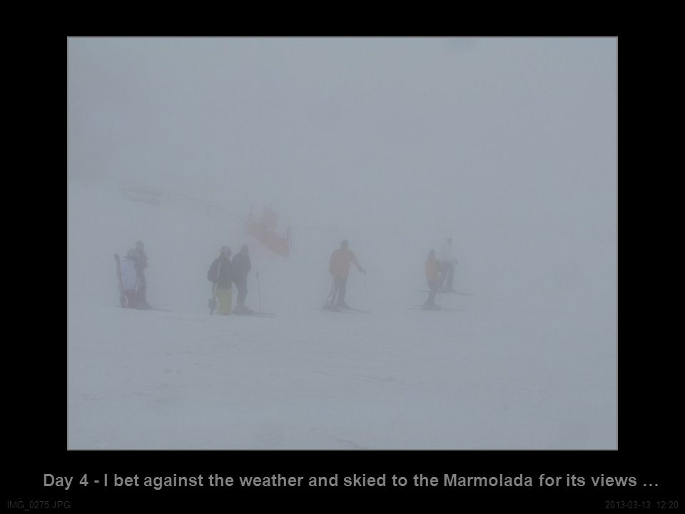 Day 4 - I bet against the weather and skied to the Marmolada for its views … IMG_0275.JPG2013-03-13 12:20