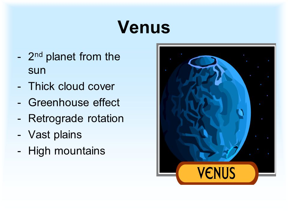 Earth -3 rd planet from the sun -Atmosphere of oxygen and nitrogen -Contains living things -Earth's surface is 97% water