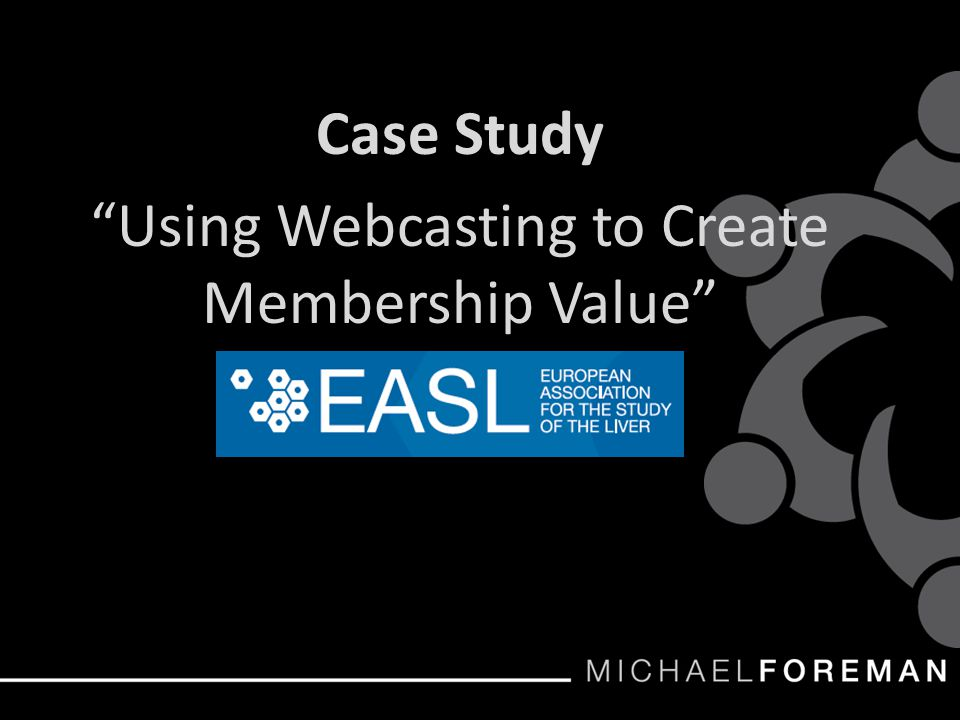 Case Study Using Webcasting to Create Membership Value