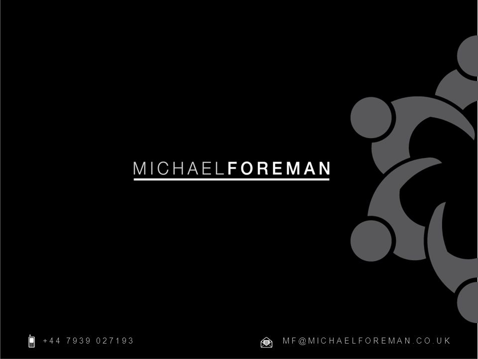 +44 7939 027193 MF@MICHAELFOREMAN.CO.UK