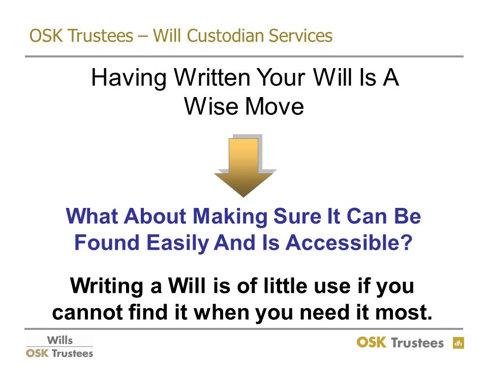 13 OSK Trustees – Will Custodian Services Having Written Your Will Is A Wise Move What About Making Sure It Can Be Found Easily And Is Accessible.