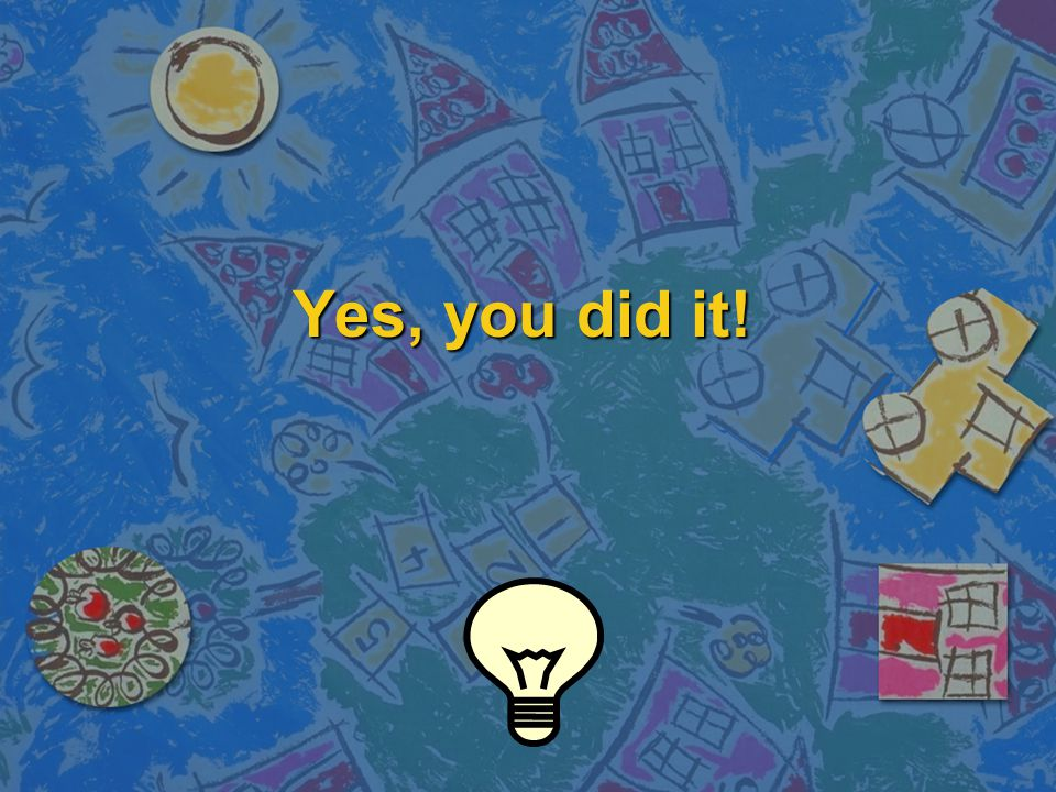 Yes, you did it!
