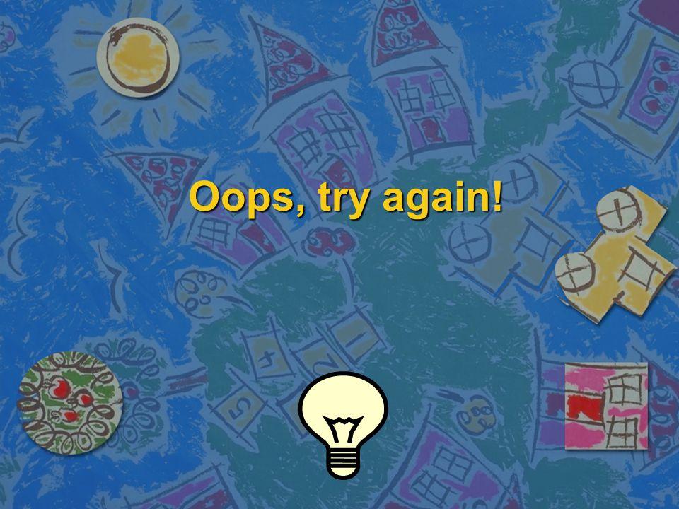 Oops, try again!