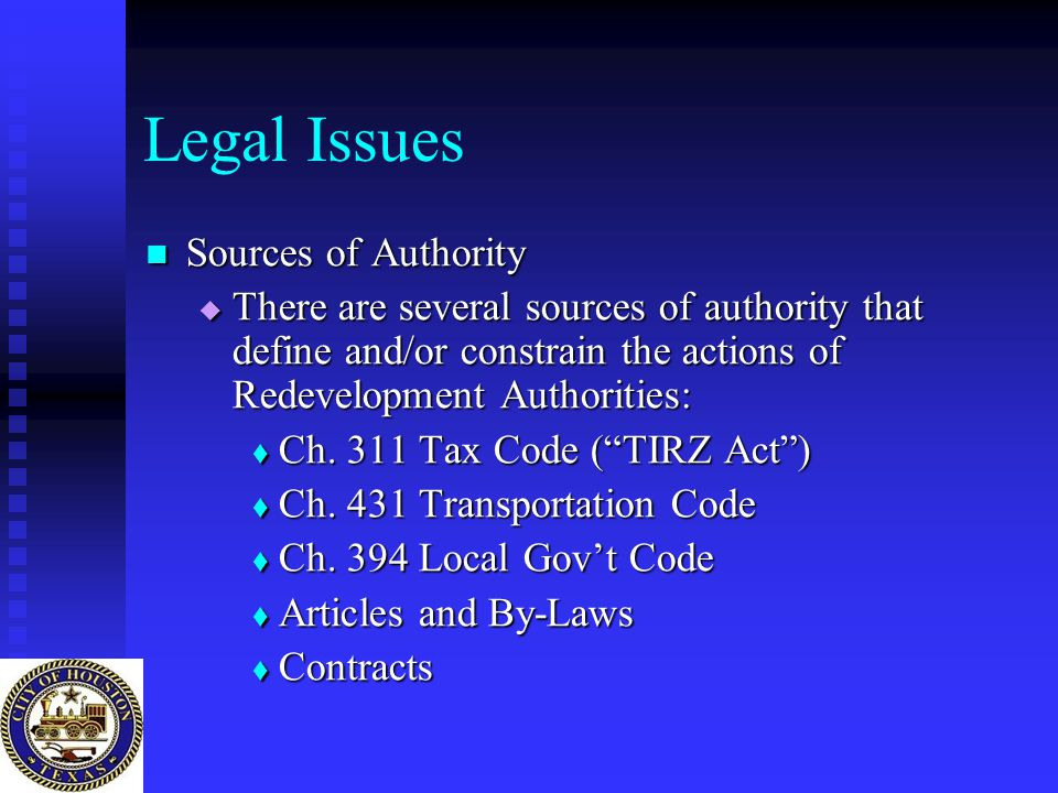 Legal Issues Sources of Authority Sources of Authority  There are several sources of authority that define and/or constrain the actions of Redevelopm