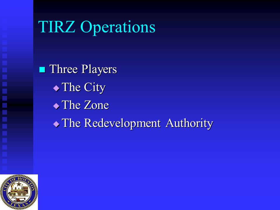 TIRZ Operations Three Players Three Players  The City  The Zone  The Redevelopment Authority