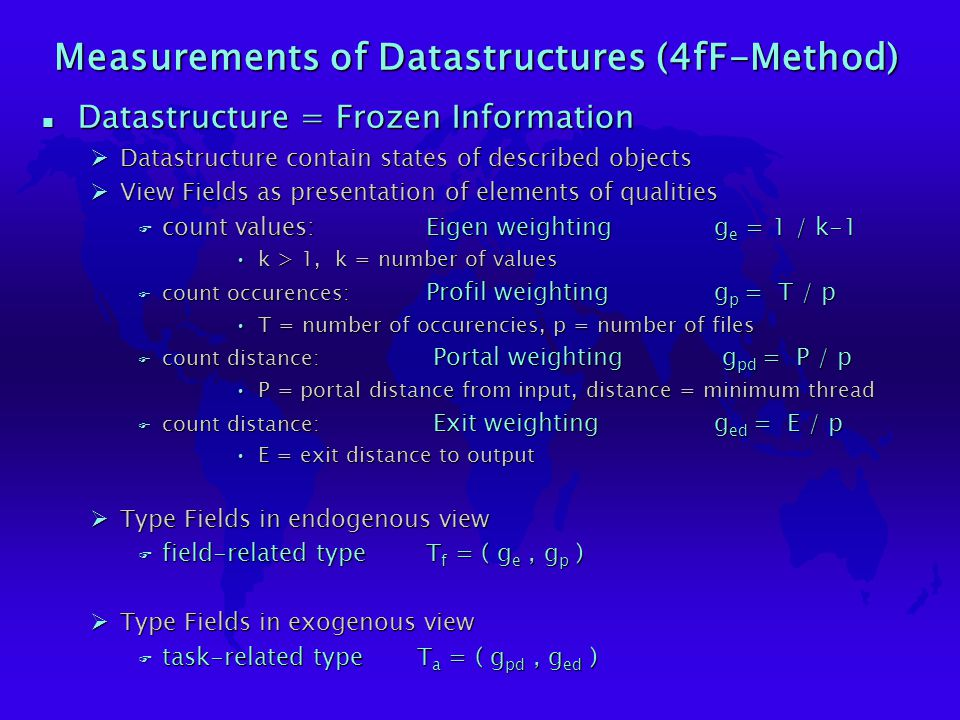 Measurements of Datastructures (4fF-Method) n Datastructure = Frozen Information ØDatastructure contain states of described objects ØView Fields as pr