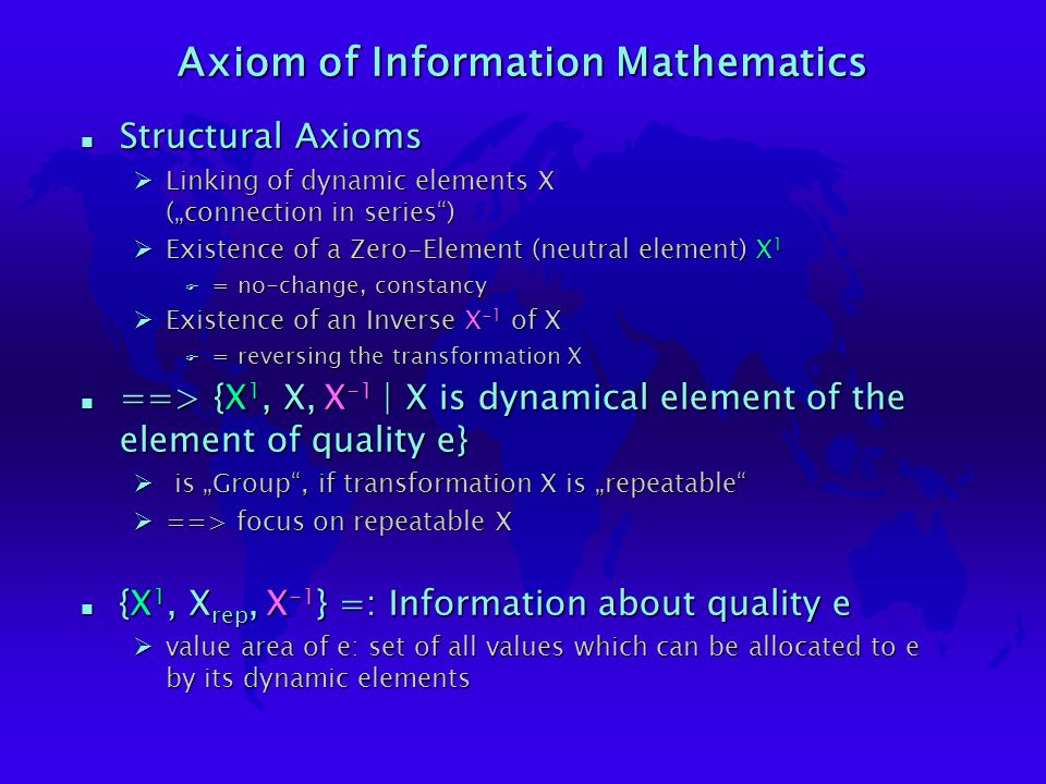 """Information is n {X 1, X rep, X -1 } Øforeseeable, calculable n ==> Distinctness Øfrom the set Øm = mass, a = acceleration, E = energy, c = speed of light n ==> Repeatability Øfrom the group ØF = m * a ØE = m * c 2 n ==> Change Øfrom the dynamic elements Øproblem of actual mathematics and so actual physics: only describable by """"element hopping of functions"""