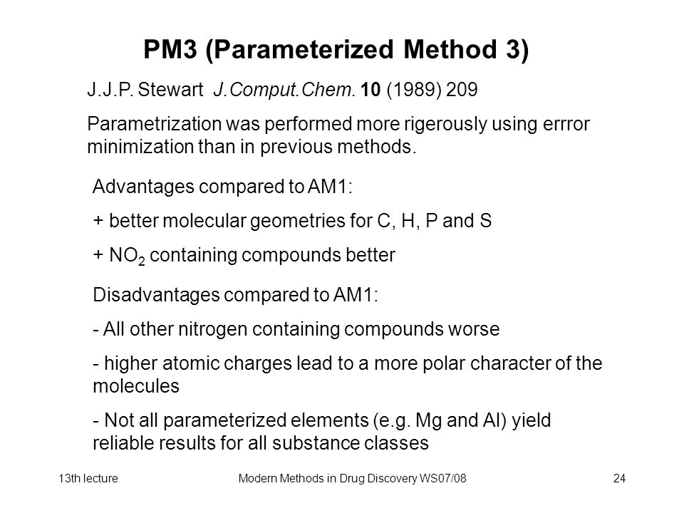 13th lectureModern Methods in Drug Discovery WS07/0824 PM3 (Parameterized Method 3) J.J.P.