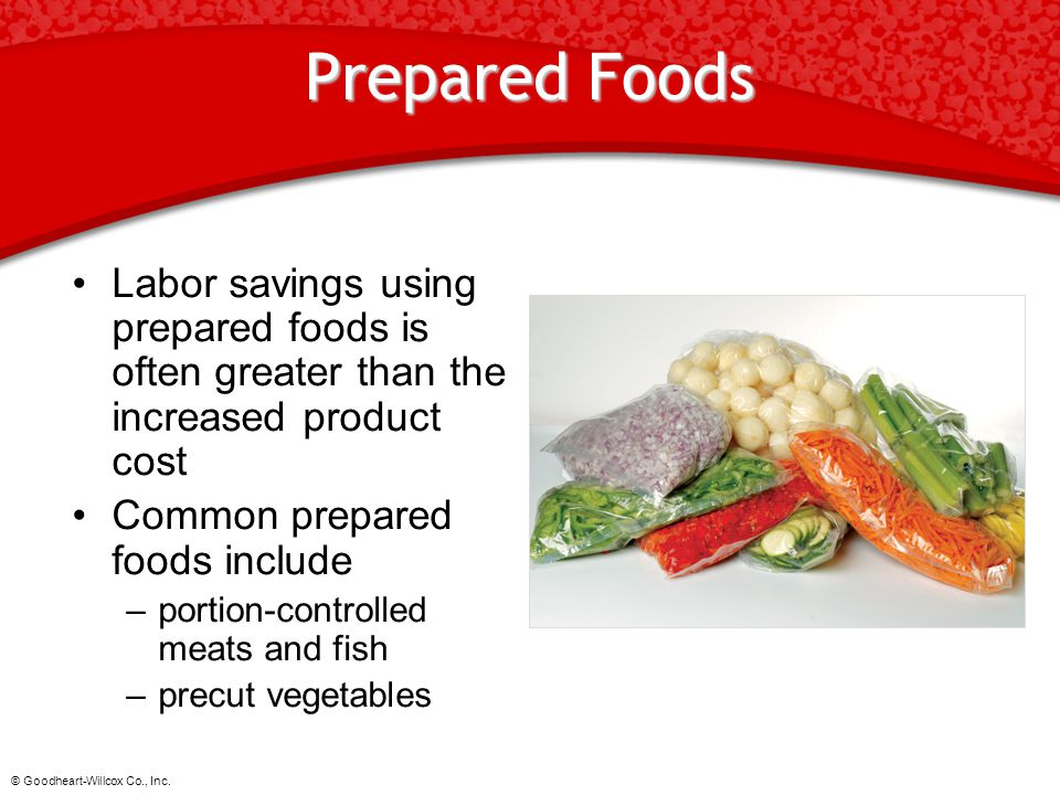 © Goodheart-Willcox Co., Inc. Prepared Foods Labor savings using prepared foods is often greater than the increased product cost Common prepared foods