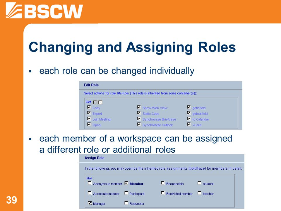39 Changing and Assigning Roles  each role can be changed individually  each member of a workspace can be assigned a different role or additional roles