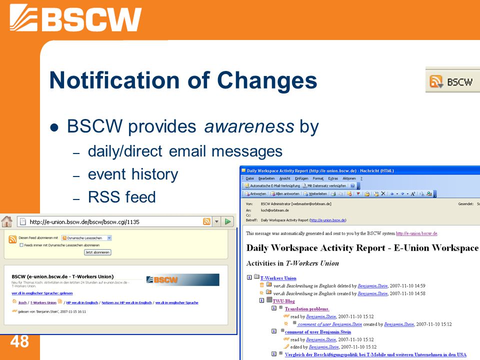 48 Notification of Changes BSCW provides awareness by – daily/direct email messages – event history – RSS feed