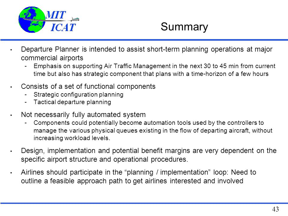 43 Summary Departure Planner is intended to assist short-term planning operations at major commercial airports -Emphasis on supporting Air Traffic Man