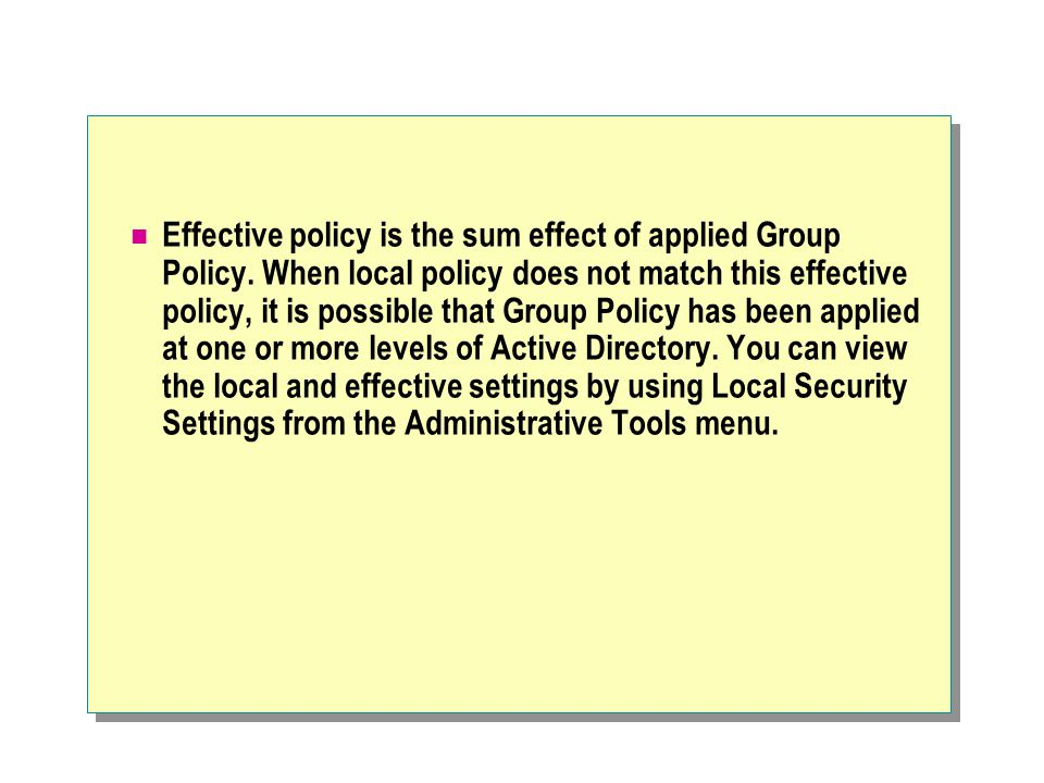 Effective policy is the sum effect of applied Group Policy.