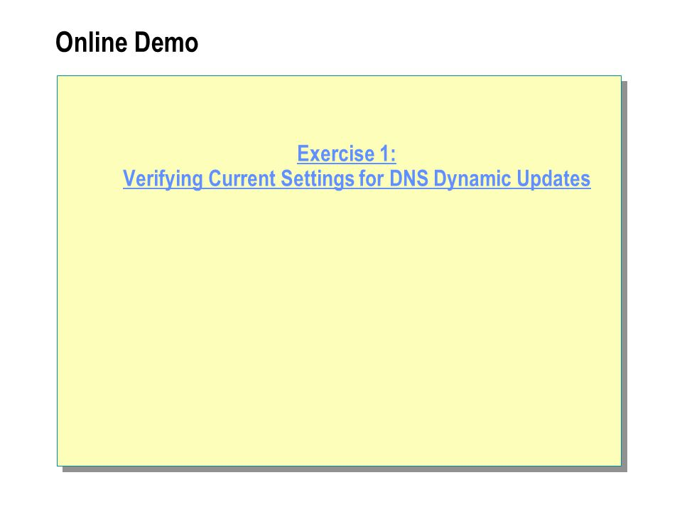 Online Demo Exercise 1: Verifying Current Settings for DNS Dynamic Updates