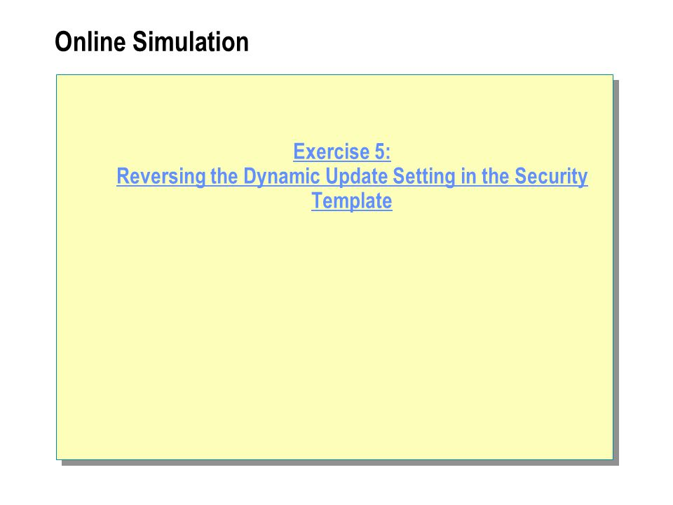 Online Simulation Exercise 5: Reversing the Dynamic Update Setting in the Security Template