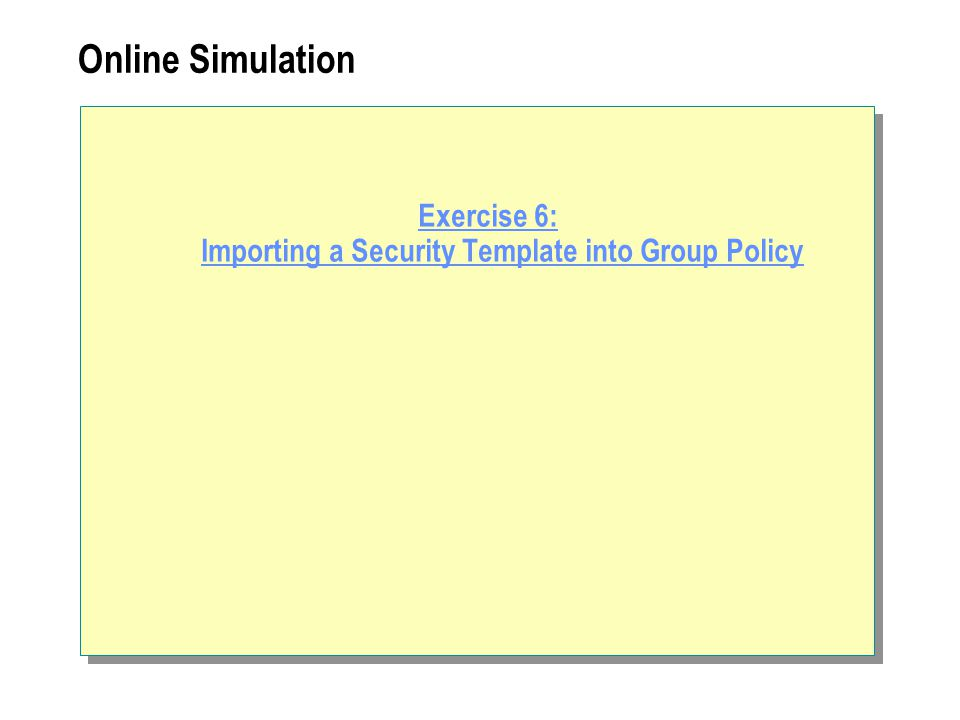 Online Simulation Exercise 6: Importing a Security Template into Group Policy