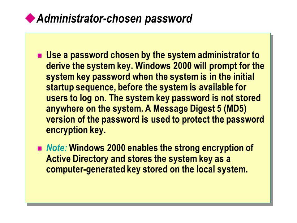  Administrator-chosen password Use a password chosen by the system administrator to derive the system key.