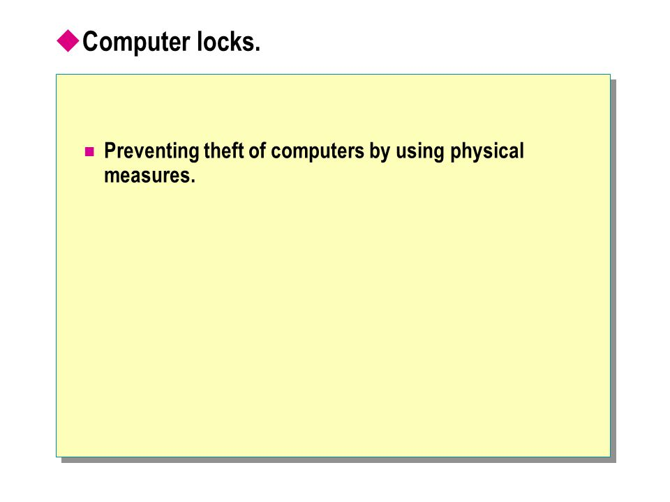  Computer locks. Preventing theft of computers by using physical measures.
