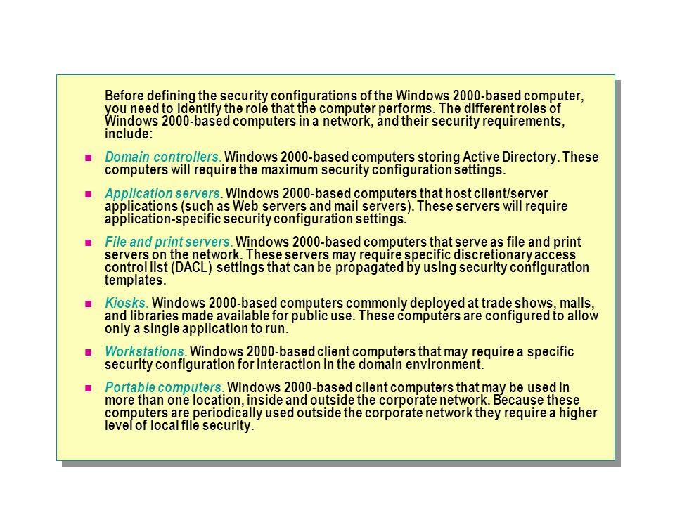 Before defining the security configurations of the Windows 2000-based computer, you need to identify the role that the computer performs.