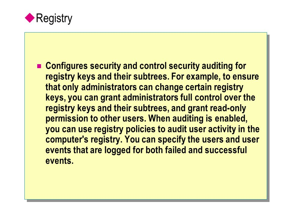  Registry Configures security and control security auditing for registry keys and their subtrees.