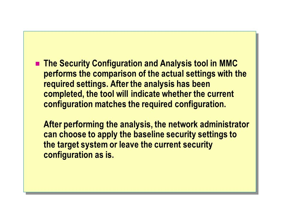 The Security Configuration and Analysis tool in MMC performs the comparison of the actual settings with the required settings.