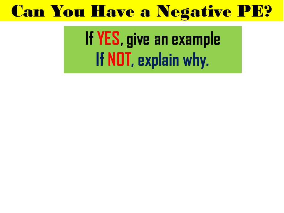 Can You Have a Negative PE If YES, give an example If NOT, explain why.