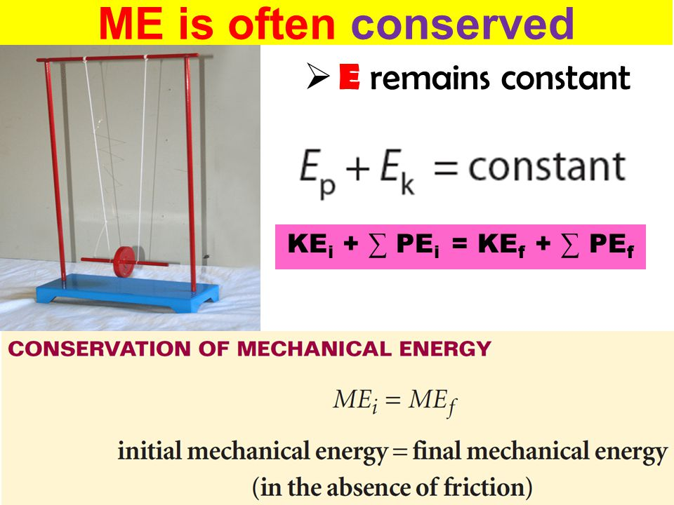 ME is often conserved  E remains constant KE i + ∑ PE i = KE f + ∑ PE f