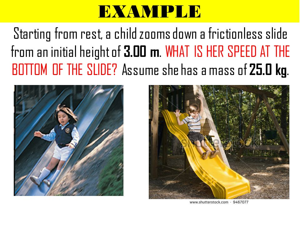 EXAMPLE Starting from rest, a child zooms down a frictionless slide from an initial height of 3.00 m.