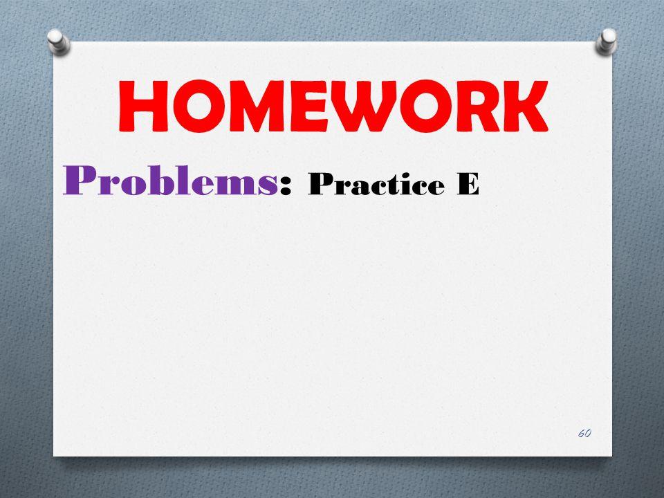 HOMEWORK Problems: Practice E 60