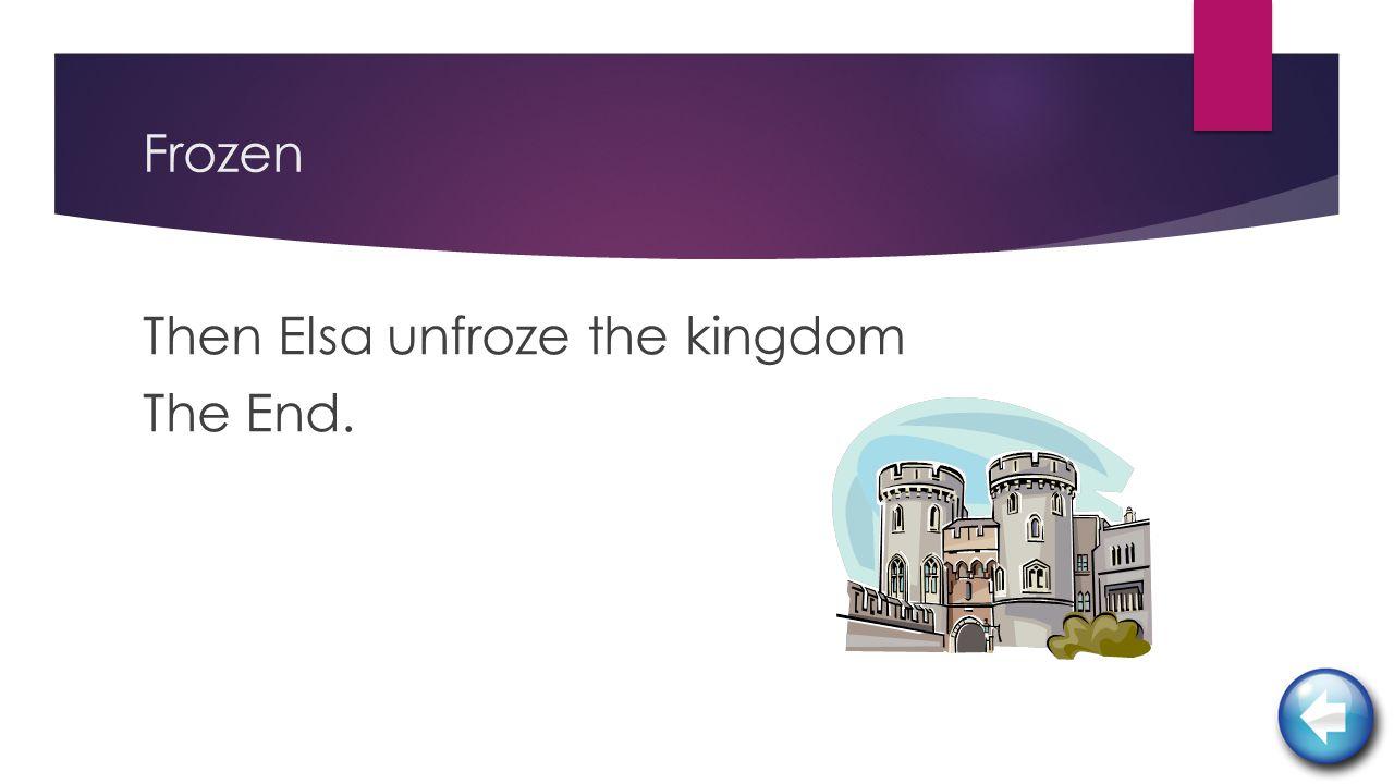 Frozen Then Elsa unfroze the kingdom The End.