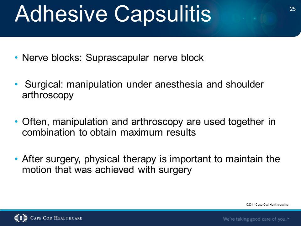 Adhesive Capsulitis Nerve blocks: Suprascapular nerve block Surgical: manipulation under anesthesia and shoulder arthroscopy Often, manipulation and a