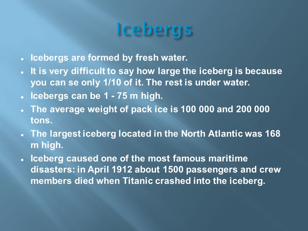 Icebergs are formed by fresh water.