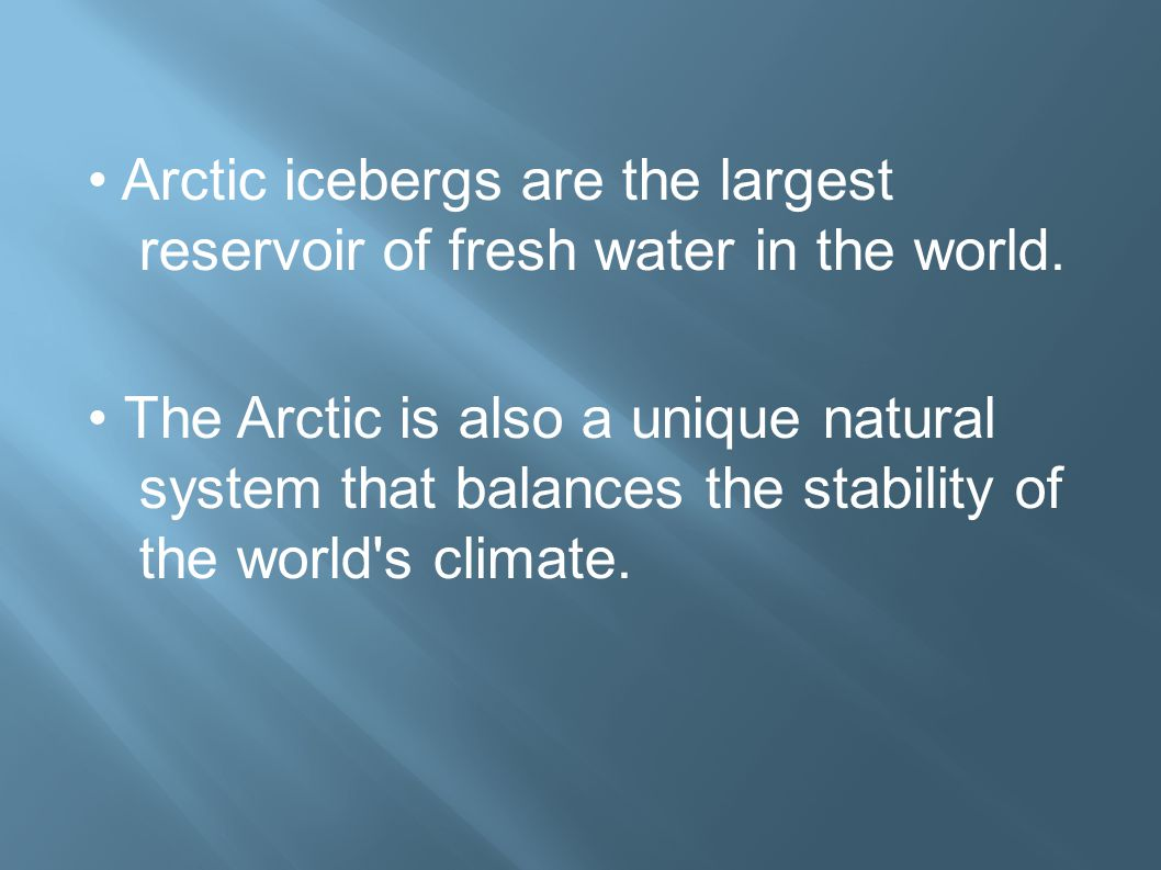 Arctic icebergs are the largest reservoir of fresh water in the world.