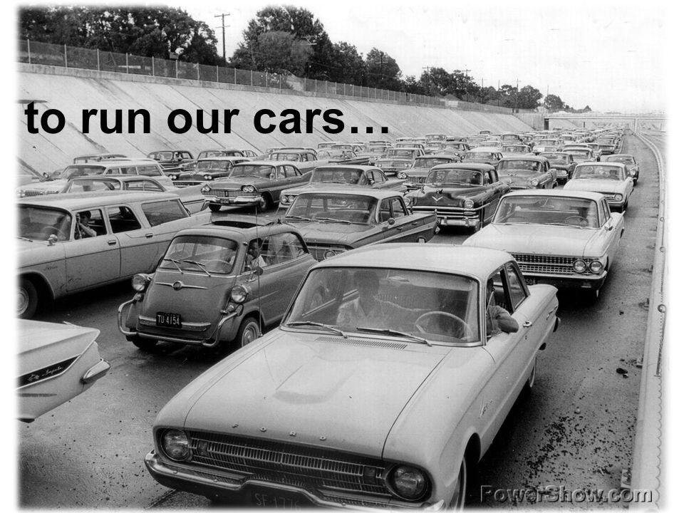 to run our cars…
