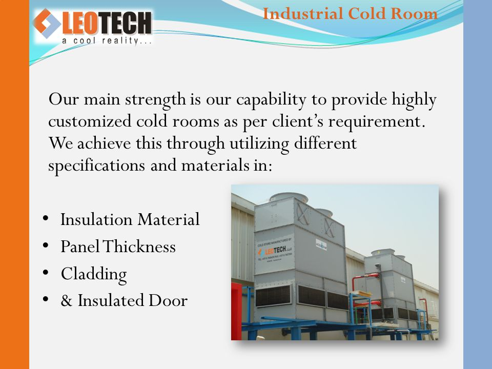 Our main strength is our capability to provide highly customized cold rooms as per client's requirement. We achieve this through utilizing different s