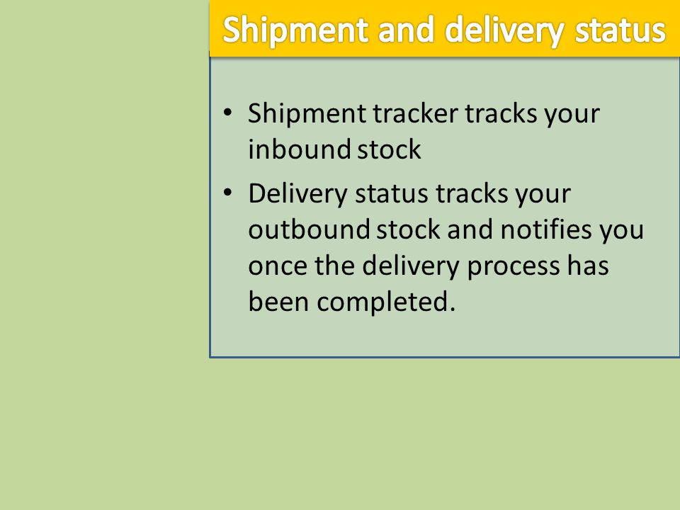 Shipment tracker tracks your inbound stock Delivery status tracks your outbound stock and notifies you once the delivery process has been completed.