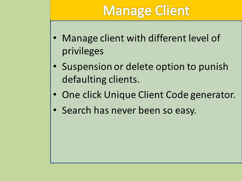 Manage client with different level of privileges Suspension or delete option to punish defaulting clients.