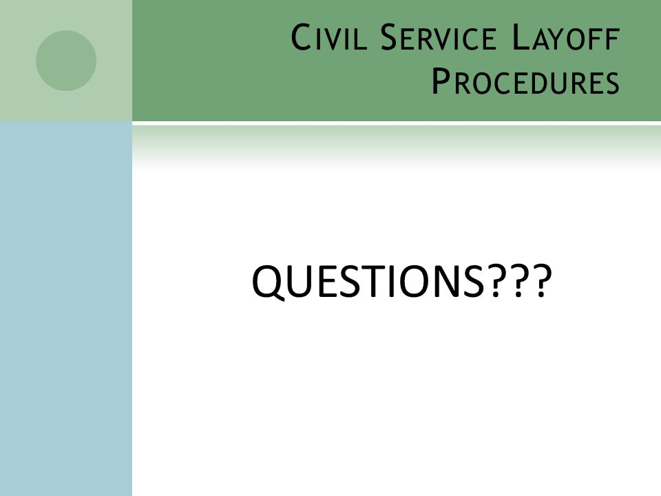 C IVIL S ERVICE L AYOFF P ROCEDURES QUESTIONS???