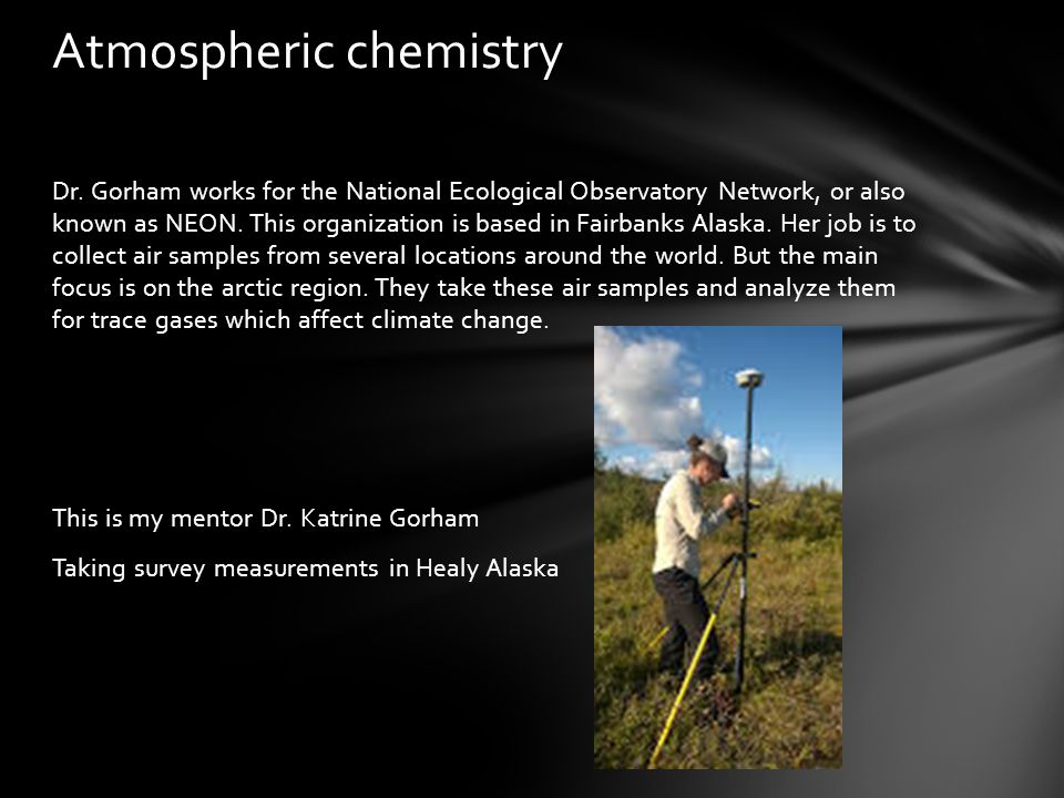 Dr. Gorham works for the National Ecological Observatory Network, or also known as NEON.