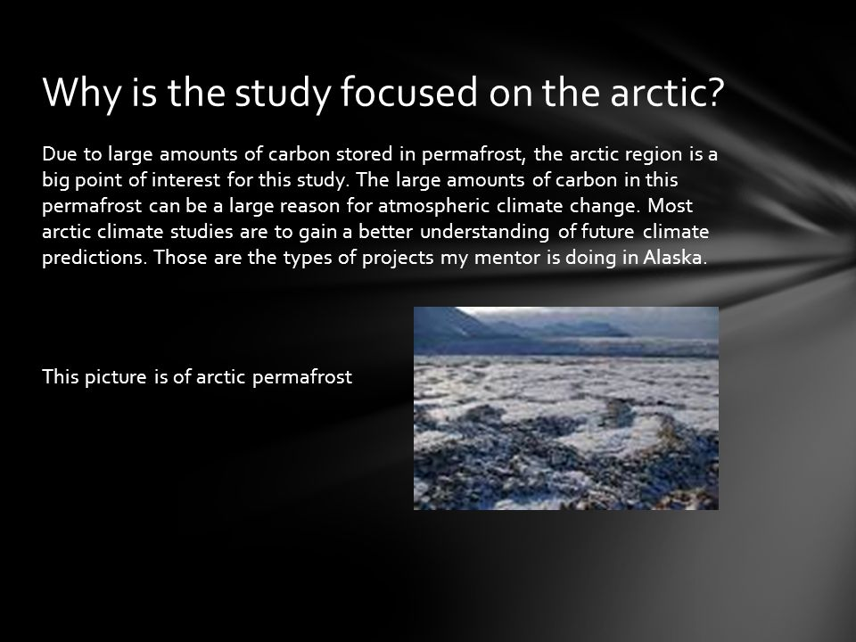 Due to large amounts of carbon stored in permafrost, the arctic region is a big point of interest for this study.