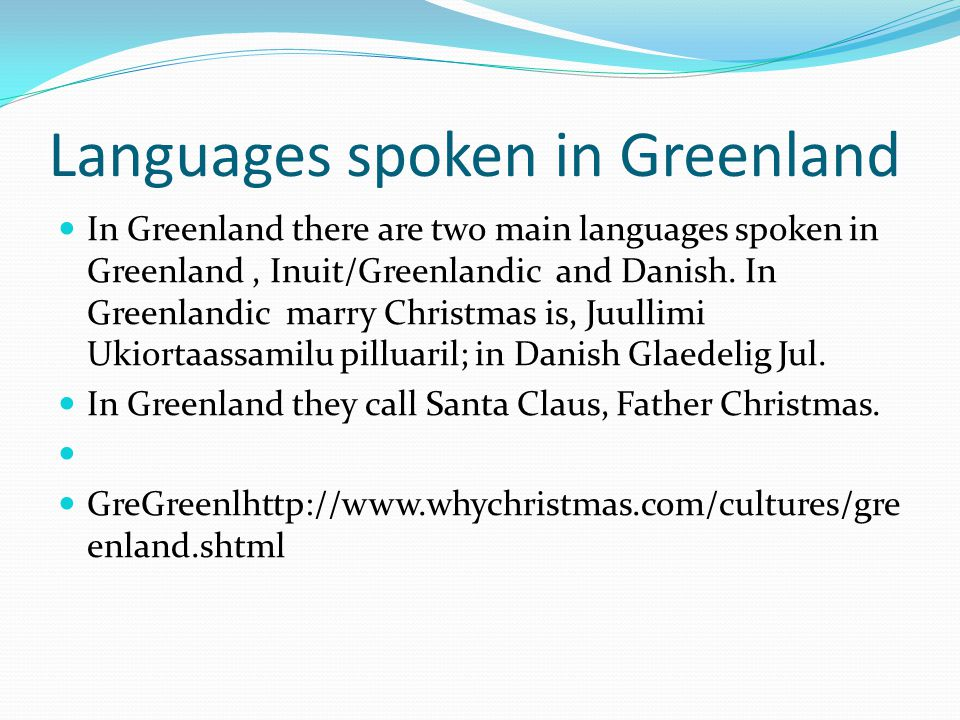 Languages spoken in Greenland In Greenland there are two main languages spoken in Greenland, Inuit/Greenlandic and Danish.