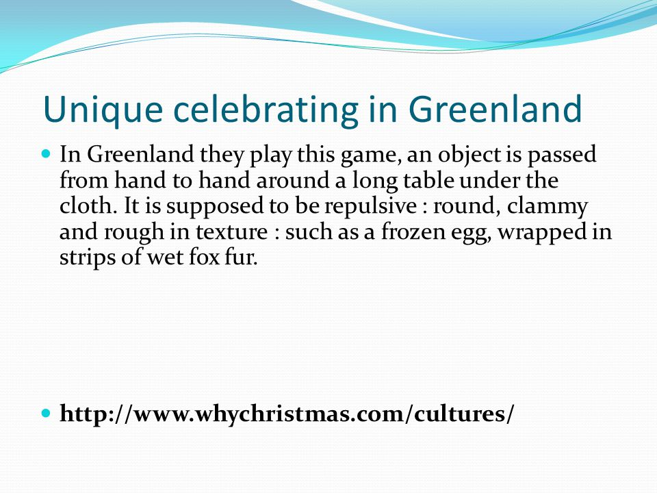 Unique celebrating in Greenland In Greenland they play this game, an object is passed from hand to hand around a long table under the cloth.