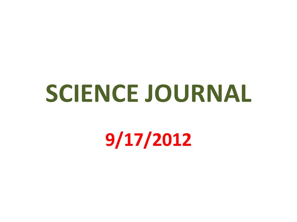 SCIENCE JOURNAL 9/17/2012