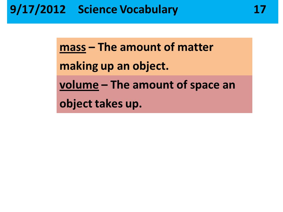 mass – The amount of matter making up an object.object takes up.